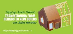 Episode 11: Transitioning from Rehabs to New Builds w/Tucker Merrihew - Flipping Junkie