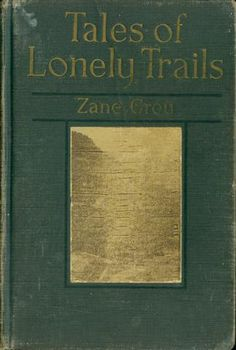 1923 Zane Grey Tales of Lonely Trails.  I think my Mother (born in 1923) read every Zane Grey book there was.