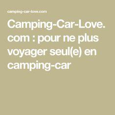 Camping-Car-Love.com : pour ne plus voyager seul(e) en camping-car