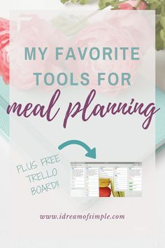 Read about my favorite meal planning tools. Plus download my Trello board for FREE! Simple meal planning.  Simple living and minimalism.  Simple living for families.  Free meal planning template.