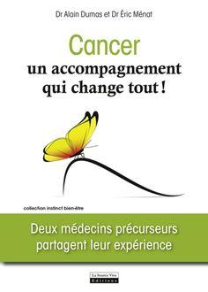 Cancer, un accompagnement qui change tout! : deux médecins précurseurs partagent leur expérience / Dr Alain Dumas et Dr Éric Ménat. Éditions La Source vive (4)