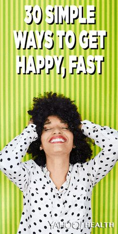 You're bound to find a happiness-booster on this list that will work for you.