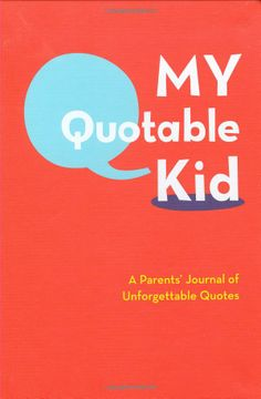 My Quotable Kid: A friendly way for you to write down all of those wonderful things your kid says! I gave this book to a new mom!  I wish I had this book when my kids were young!  :)