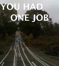 You had one job..