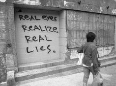 Real Eyes, Realize, Real Lies. The words of the prophets are written on subway walls and tenement halls... ~via Truth isn't always pretty, FB
