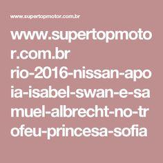 www.supertopmotor.com.br rio-2016-nissan-apoia-isabel-swan-e-samuel-albrecht-no-trofeu-princesa-sofia