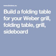Build a folding table for your Weber grill, folding table, grill, sideboard