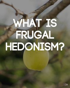 Let's stop denying ourselves the full benefits of a materially-modest, sensually indulgent lifestyle. An introduction to frugal hedonism.
