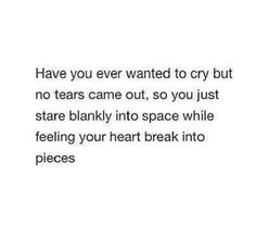 Have you ever wanted to cry but no tears came out so you just stare blankly into space while feeling your heart break into pieces. 284 Broken Heart Quotes About Breakup And Heartbroken Sayings 82 Motivacional Quotes, Real Quotes, Words Quotes, Life Quotes, You Lost Me Quotes, Quotes Images, Plus Belle Citation, Def Not, Quotes Deep Feelings