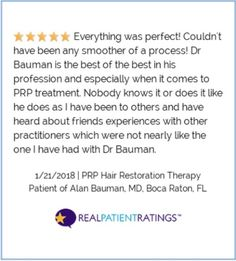 Everything was perfect! Couldn't have been any smoother of a process! Dr Bauman is the best of the best in his profession and especially when it comes to PRP treatment. Nobody knows it or does it like he does as I have been to others and have heard...