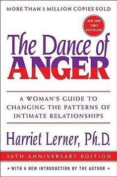 The Dance of Anger - every woman would benefit from reading this book. I read this near the beginning of my journey!