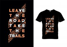 Leave the road take the trails typography t shirt design vector Premium Vector T Shirt Design Vector, Shirt Designs, Typography Prints, Printed Shirts, Trail, Stock Photos, Studio, Shirt Print, Mens Tops