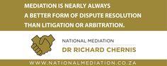 Mediation is nearly always a better form of dispute resolution than litigation or arbitration - http://socialmediamachine.co.za/nationalmediation/index.php/2015/09/03/mediation-is-nearly-always-a-better-form-of-dispute-resolution-than-litigation-or-arbitration/