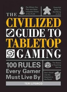 The Civilized Guide to Tabletop Gaming: 100 Rules Every Gamer Must Live by