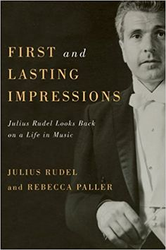 First and Lasting Impressions: Julius Rudel Looks Back on a Life in Music (Eastman Studies in Music): Julius Rudel, Rebecca Paller: 9781580464345: Amazon.com: Books