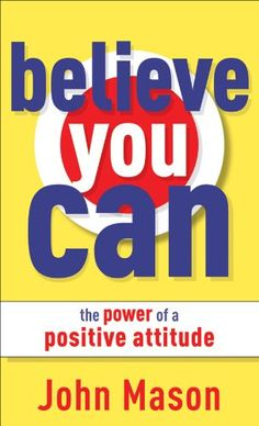 Free Book - Believe You Can--The Power of a Positive Attitude, by John Mason