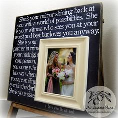 Bridesmaid Gift, Best Friend, Sister, Maid of Honor, Wedding Picture Frame16x16 SHE Is YOUR MIRROR Wedding Gift The Sugared Plums. $75.00, via Etsy.
