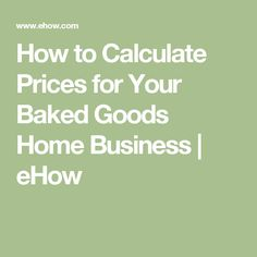 How to Calculate Prices for Your Baked Goods Home Business | eHow