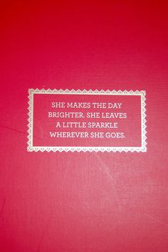 She makes the day brighter and leaves a little sparkle wherever she goes. -Kate Spade *******************************************************