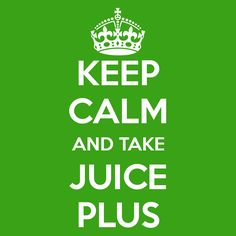 KEEP CALM AND TAKE JUICE PLUS - KEEP CALM AND CARRY ON Image Generator - brought to you by the Ministry of Information