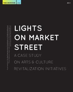 Lights on Market Street A Case Study on Arts and Culture Revitalization Initiatives
