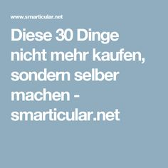 Diese 30 Dinge nicht mehr kaufen, sondern selber machen - smarticular.net
