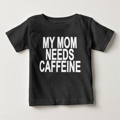 My mom needs caffeine Baby & Toddler Shirts.png