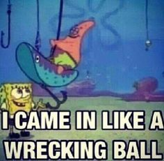ALL SPONGEBOB EVER DID WAS WRECK ME! Jk I love spongebob!