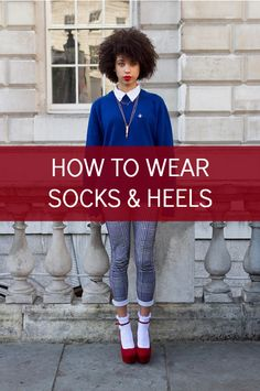 7 ways to wear socks with your heels this winter!
