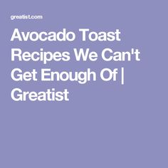 Avocado Toast Recipes We Can't Get Enough Of | Greatist