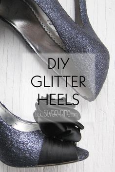 DIY Glitter Heels.  Take shoes you already have, add some glitter and you are ready to sparkle!!! So easy.