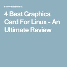 4 Best Graphics Card For Linux - An Ultimate Review