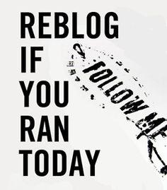 Reblog if you ran today.