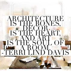 Life is architecture decor and art combined. Sessak's favorit interior design quote