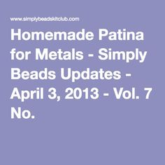 Homemade Patina for Metals - Simply Beads Updates - April 3, 2013 - Vol. 7 No. 5