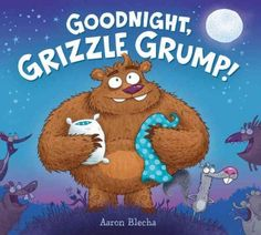 Goodnight, Grizzle Grump! / by Aaron Blecha