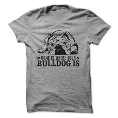 Home Is Where Your Bulldog Is T Shirts, Hoodies. Get it now ==► https://www.sunfrog.com/Pets/Home-Is-Where-Your-Bulldog-Is.html?41382