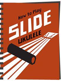 How to Play Ukulele--http://howtoplayukulele.com/how-to-play-slide-ukulele/
