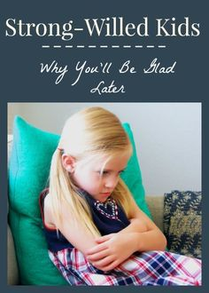 Parenting tips and tricks. Strong-willed kids. Why you'll be glad later.