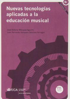 Nuevas tecnologías aplicadas a la educación musical / José Antonio Márquez Aguirre, Juan Fernando Sempere Sánchez-Ferragut