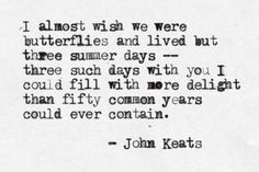 - John Keats  I had the 3 days and I'm staying on for the 50 years just to see.  Will report back to you guys later ...