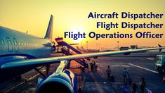 Aircraft Dispatcher, Flight Dispatcher, Flight Operations Officer