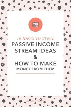 10 Ideas to Steal: Passive Income Stream Ideas & How to Make Money From Them