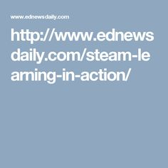 STEM Learning in Action: http://www.ednewsdaily.com/steam-learning-in-action/