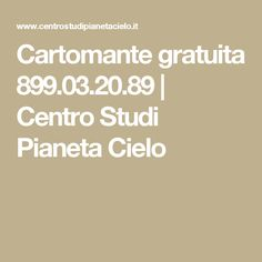Cartomante gratuita 899.03.20.89   Centro Studi Pianeta Cielo