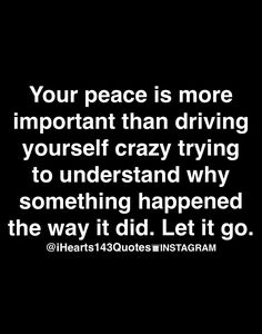 190041b9392 Your peace is more important than driving yourself crazy trying to  understand why something happened the