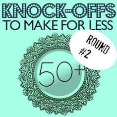50+ Knock-off Designs to Make ROUND #2