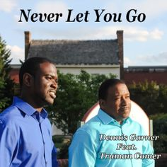 "GOSPEL Artist ""Dennis Garner & Truman Come""   Album: Never Let You Go.  LISTEN NOW:  http://cybroradio.com/rail/NeverLetYouGo.mp3"