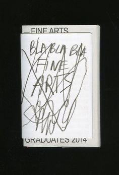 Gerrit Rietveld Academie BLA BLA Fine Arts Publication made with the occasion of the GradShow Gerrit Rietveld Academie, Fine Arts department, June 2014 700 copies Vitya Glushchenko/Alina Lupu