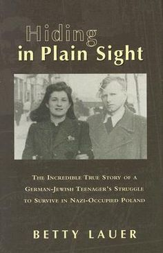 Hiding in Plain Sight: The Incredible True Story of a German-Jewish Teenager's Struggle to Survive in Nazi-Occupied Poland